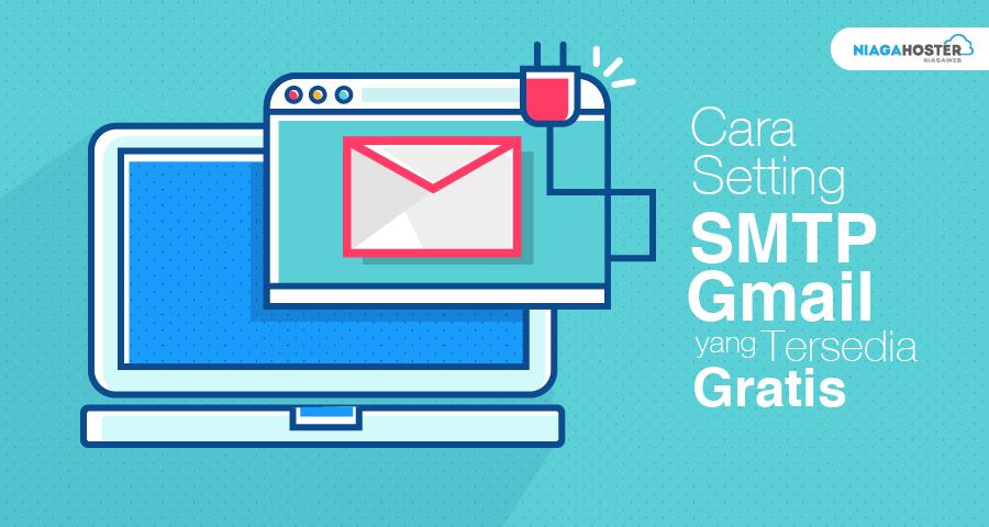 Cara Seting SMTP Gmail yang Tersedia Secara Gratis
