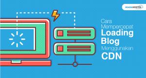 Cara Mempercepat Loading Blog Menggunakan Content Delivery Network (CDN)-01