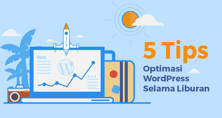 5 Tips Optimasi WordPress Selama Liburan