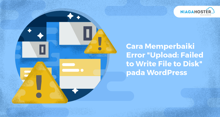 "Cara Memperbaiki Error ""Upload: Failed to Write File to Disk"" pada WordPress"